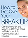 How to Get Over Your Breakup: Get ove...