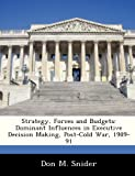 img - for Strategy, Forces and Budgets: Dominant Influences in Executive Decision Making, Post-Cold War, 1989-91 book / textbook / text book