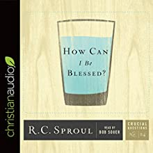 How Can I Be Blessed?: Crucial Questions Audiobook by R. C. Sproul Narrated by Bob Souer