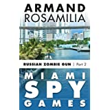 Miami Spy Games: (Episode Two) (Miami Spy Games: Russian Zombie Gun)