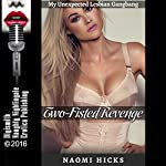 Two-Fisted Revenge: My Unexpected Lesbian Gangbang: A Lesbian Group Sex Erotica Story with Double Penetration | Naomi Hicks