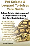 Pet Sulcata & Leopard Tortoises Care Guide Sulcata Tortoise (African spurred) & Leopard Tortoise - Buying, Diet, Care, Health (and more...)