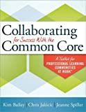img - for Collaborating for Success With the Common Core: A Toolkit for PLCs at Work by Kim Bailey, Chris Jakicic, Jeanne Spiller (2013) Paperback book / textbook / text book