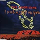 Aborigine I put a spell on you (3 versions, 1993)
