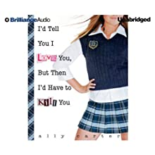 I'd Tell You I Love You, But Then I'd Have to Kill You (       UNABRIDGED) by Ally Carter Narrated by Renée Raudman