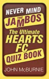 John McBurnie Never Mind the Jambos: The Ultimate Hearts FC Quiz Book (Ultimate Quiz Book)