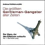 Der Mann, der den Eiffelturm verkaufte - Graf Victor Lustig (Die größten Gentleman-Gangster aller Zeiten 1)   Michael Esser