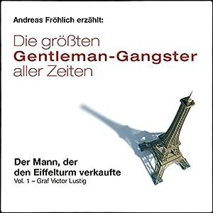 Der Mann, der den Eiffelturm verkaufte - Graf Victor Lustig (Die größten Gentleman-Gangster aller Zeiten 1) Hörbuch