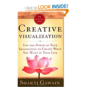 Creative Visualization: Use the Power of Your Imagination to Create What You Want in Your Life (Gawain, Shakti) [Paperback]