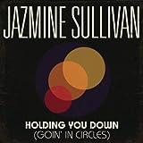 HOLDING YOU DOWN (GOIN' IN ... - Jazmine Sullivan