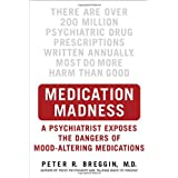 Medication Madness: A Psychiatrist Exposes the Dangers of Mood-Altering Medications ~ Peter Roger Breggin