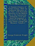 A Standard History of Lorain County, Ohio: An Authentic Narrative of the Past, with Particular Attention to the Modern Era in the Commercial, ... with Family Lineage and Memoirs, Volume 2