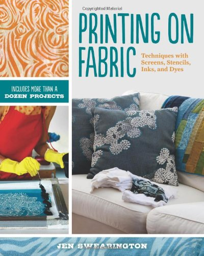 Printing on Fabric: Techniques with Screens, Stencils, Inks, and Dyes