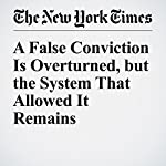 A False Conviction Is Overturned, but the System That Allowed It Remains | Jim Dwyer