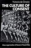 img - for The Culture of Consent: Mass Organisation of Leisure in Fascist Italy by Victoria De Grazia (1981-05-29) book / textbook / text book