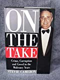 img - for On the Take: Crime, Corruption, and Greed in the Mulroney Years book / textbook / text book