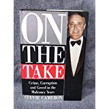 On the Take: Crime, Corruption, and Greed in the Mulroney Yearsby Stevie Cameron