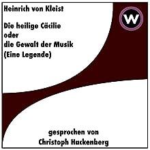 Die heilige Cäcilie oder die Macht der Musik Hörbuch von Heinrich von Kleist Gesprochen von: Christoph Hackenberg