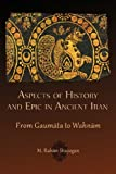 Aspects of History and Epic in Ancient Iran: From Gaumata to Wahnam (Hellenic Studies Series)