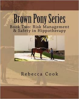 Brown Pony Series: Book Two: Risk Management & Safety In Hippotherapy (Volume 2)