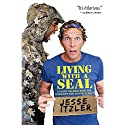 Living with a SEAL: 31 Days Training with the Toughest Man on the Planet Audiobook by Jesse Itzler Narrated by Jesse Itzler
