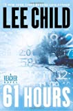 61 Hours (Jack Reacher Novels) Lee Child
