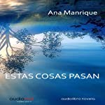 Estas cosas pasan [These Things Happen] | Ana Manrique