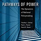 Pathways of Power: The Dynamics of National Policymaking Hörbuch von Timothy J. Conlan, Paul L. Posner, David R. Beam Gesprochen von: Charles Olsen