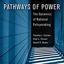 Pathways of Power: The Dynamics of National Policymaking Audiobook by Timothy J. Conlan, Paul L. Posner, David R. Beam Narrated by Charles Olsen