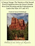 Image of A Canyon Voyage: The Narrative of the Second Powell Expedition Down the Green-Colorado River from Wyoming and the Explorations on Land in the Years 1871 and 1872