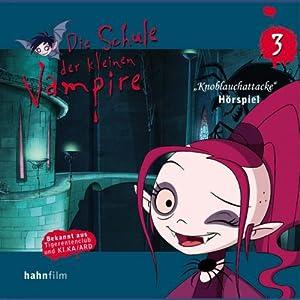 Knoblauchattacke (Die Schule der kleinen Vampire 3) Hörspiel