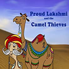 Proud Lakshmi and the Camel Thieves (       UNABRIDGED) by  Your Story Wizard Narrated by  Your Story Wizard