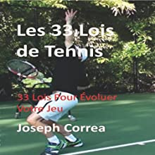 Les 33 Lois de Tennis [The 33 Laws of Tennis]: 33 Lois Pour Evoluer Votre Jeu [33 Laws to Improve Your Game] | Livre audio Auteur(s) : Joseph Correa Narrateur(s) : Hicham Yaddas