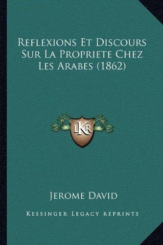 Reflexions Et Discours Sur La Propriete Chez Les Arabes (1862)