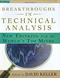 David Keller Breakthroughs in Technical Analysis: New Thinking from the World's Top Minds: 9 (Bloomberg Financial)(New Books Catalogue April - September 2007)