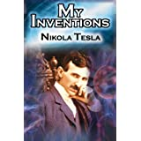 My Inventions: The Autobiography of Inventor Nikola Tesla from the Pages of Electrical Experimenter ~ Nikola Tesla