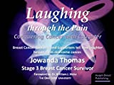 img - for Laughing through the Pain: Conquering Cancer with Laughter book / textbook / text book