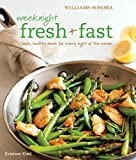 Williams-Sonoma: Weeknight Fresh & Fast: Simple, Healthy Meals for Every Night of the Week
