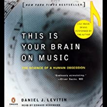 This Is Your Brain on Music: The Science of a Human Obsession (       ABRIDGED) by Daniel J. Levitin Narrated by Edward Herrman