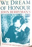 We Dream of Honour: John Berryman's Letters to His Mother (0393024776) by Kelly, Richard