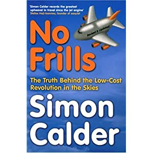 No Frills: The Truth Behind the Low Cost Revolution in the Skies Simon Calder