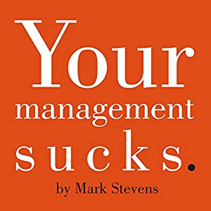 Your Management Sucks | [Mark Stevens]