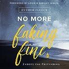 No More Faking Fine Hörbuch von Esther Fleece, Louie Giglio - foreword, Shelley Giglio - foreword Gesprochen von: Hailey Cresswell, Gabe Wicks