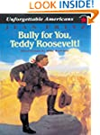 Bully for You, Teddy Roosevelt! (Unfo...