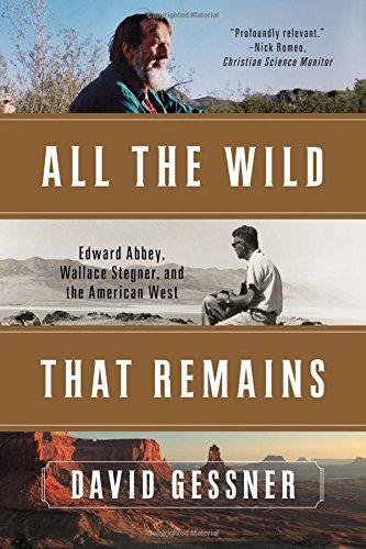 all-the-wild-that-remains-edward-abbey-wallace-stegner-and-the-american-west