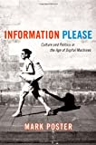 Information Please: Culture and Politics in the Age of Digital Machines (0822338394) by Mark Poster