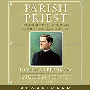 Parish Priest: Father Michael McGivney and American Catholicism | [Douglas Brinkley, Julie Fenster]