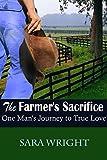 Romance Book: The Farmer's Sacrifice, One Man's Journey to True Love