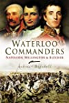 Waterloo Commanders: Napoleon, Wellin...