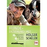 """Hundeerziehung mit Holger Sch�ler: Hunde verstehen - Probleme l�sen - f�r den Alltag trainierenvon """"Holger Sch�ler"""""""